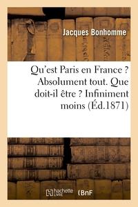 QU'EST PARIS EN FRANCE ? ABSOLUMENT TOUT. QUE DOIT-IL ETRE ? INFINIMENT MOINS
