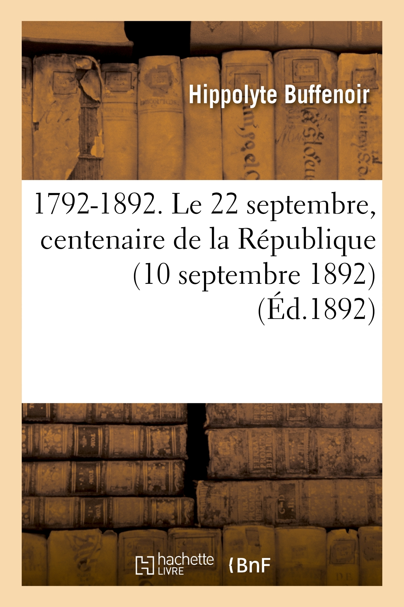 1792-1892. LE 22 SEPTEMBRE, CENTENAIRE DE LA REPUBLIQUE (10 SEPTEMBRE 1892)