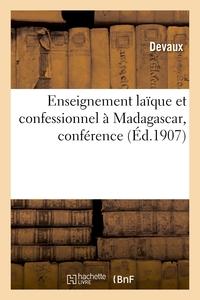 ENSEIGNEMENT LAIQUE ET CONFESSIONNEL A MADAGASCAR, CONFERENCE FAITE PAR DEVAUX, LE 6 OCTOBRE 1907 -