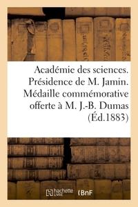 ACADEMIE DES SCIENCES. PRESIDENCE DE M. JAMIN. MEDAILLE COMMEMORATIVE OFFERTE A M. J.-B. DUMAS - A L