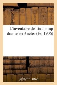 L'INVENTAIRE DE TORCHAMP DRAME EN 3 ACTES
