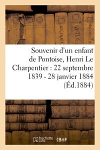 SOUVENIR D'UN ENFANT DE PONTOISE, HENRI LE CHARPENTIER : 22 SEPTEMBRE 1839 - 28 JANVIER 1884