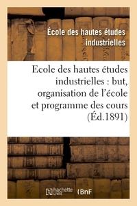ECOLE DES HAUTES ETUDES INDUSTRIELLES : BUT, ORGANISATION DE L'ECOLE ET PROGRAMME DES COURS