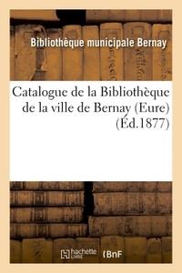 CATALOGUE DE LA BIBLIOTHEQUE DE LA VILLE DE BERNAY EURE