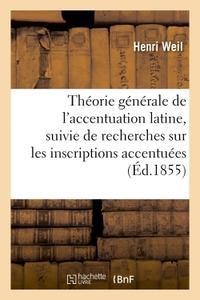 THEORIE GENERALE DE L'ACCENTUATION LATINE, SUIVIE DE RECHERCHES SUR LES INSCRIPTIONS ACCENTUEES - ET