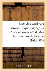 LISTE DES SYNDICATS PHARMACEUTIQUES AGREGES A L'ASSOCIATION GENERALE DES PHARMACIENS DE FRANCE