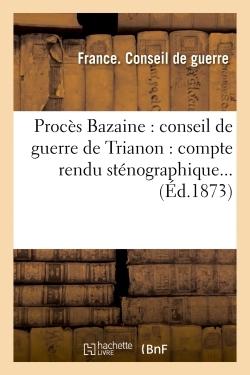 PROCES BAZAINE : CONSEIL DE GUERRE DE TRIANON : COMPTE RENDU STENOGRAPHIQUE...