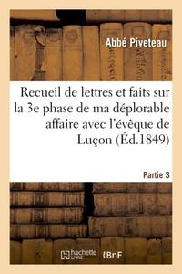 RECUEIL DE LETTRES ET FAITS SUR LA 3E PHASE DE MA DEPLORABLE AFFAIRE AVEC L'EVEQUE DE LUCON