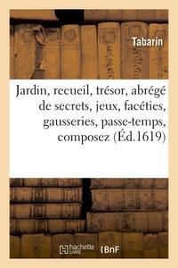 JARDIN, RECUEIL, TRESOR, ABREGE DE SECRETS, JEUX, FACETIES, GAUSSERIES, PASSE-TEMPS, COMPOSEZ