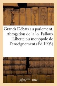 LES GRANDS DEBATS AU PARLEMENT. L'ABROGATION DE LA LOI FALLOUX LIBERTE OU MONOPOLE DE L'ENSEIGNEMENT