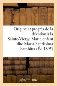 ORIGINE ET PROGRES DE LA DEVOTION A LA TRES SAINTE-VIERGE MARIE ENFANT DITE MARIA SANTISSIMA BAMBINA