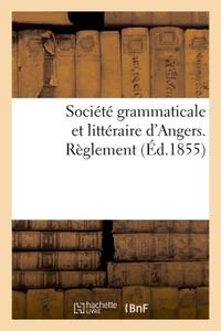 SOCIETE GRAMMATICALE ET LITTERAIRE D'ANGERS AUTORISEE PAR APPROBATION DU 17 DECEMBRE 1852 DU MAIRE -