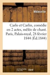 CARLO ET CARLIN, COMEDIE EN 2 ACTES, MELEE DE CHANT. PARIS, PALAIS-ROYAL, 28 FEVRIER 1844