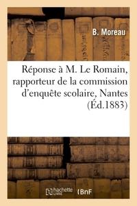REPONSE A M. LE ROMAIN, RAPPORTEUR DE LA COMMISSION D'ENQUETE SCOLAIRE NOMMEE - PAR LE CONSEIL MUNIC