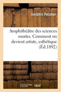 AMPHITHEATRE DES SCIENCES MORTES. COMMENT ON DEVIENT ARTISTE, ESTHETIQUE