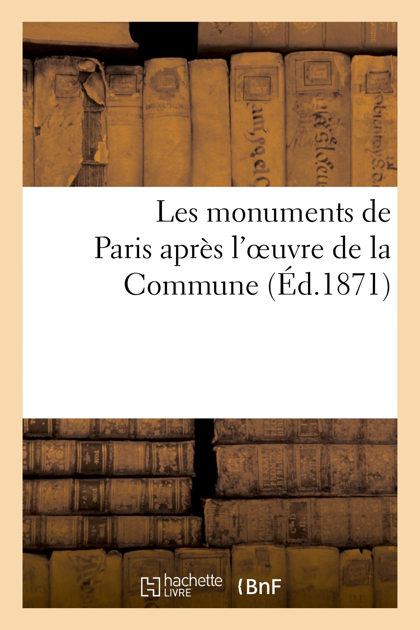 LES MONUMENTS DE PARIS APRES L'OEUVRE DE LA COMMUNE
