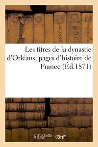 LES TITRES DE LA DYNASTIE D'ORLEANS, PAGES D'HISTOIRE DE FRANCE