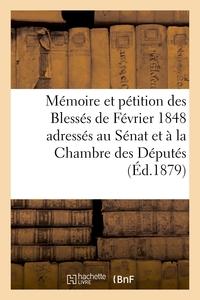 MEMOIRE ET PETITION DES BLESSES DE FEVRIER 1848 ADRESSES AU SENAT ET A LA CHAMBRE DES DEPUTES - DE 1
