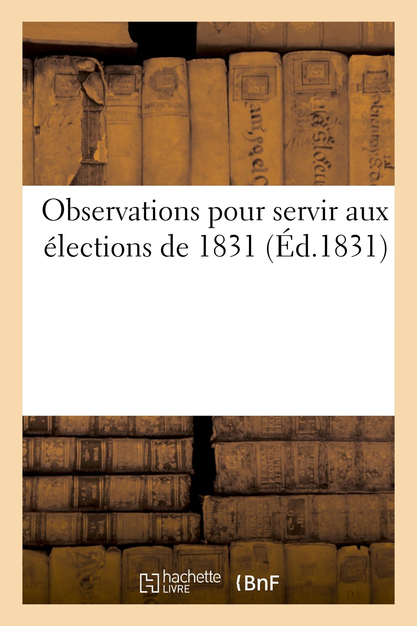 OBSERVATIONS POUR SERVIR AUX ELECTIONS DE 1831