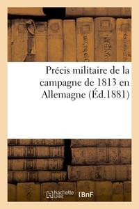 PRECIS MILITAIRE DE LA CAMPAGNE DE 1813 EN ALLEMAGNE