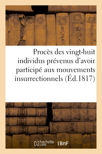 PROCES DES VINGT-HUIT INDIVIDUS PREVENUS D'AVOIR PARTICIPE AUX MOUVEMENTS INSURRECTIONNELS - QUI ONT