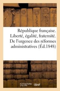 REPUBLIQUE FRANCAISE. LIBERTE, EGALITE, FRATERNITE. DE L'URGENCE DES REFORMES ADMINISTRATIVES - . AP