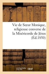 VIE DE SOEUR MONIQUE, RELIGIEUSE CONVERSE DE LA MISERICORDE DE JESUS, DE L'HOTEL-DIEU - DE CHATEAUGO