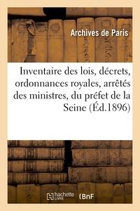 INVENTAIRE DES LOIS, DECRETS, ORDONNANCES ROYALES, ARRETES DES MINISTRES, DU PREFET DE LA SEINE - ET