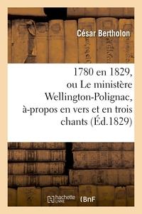 1780 EN 1829, OU LE MINISTERE WELLINGTON-POLIGNAC, A-PROPOS EN VERS ET EN TROIS CHANTS