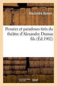 PENSEES ET PARADOXES TIRES DU THEATRE D'ALEXANDRE DUMAS FILS