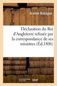 DECLARATION DU ROI D'ANGLETERRE REFUSEE PAR LA CORRESPONDANCE DE SES MINISTRES