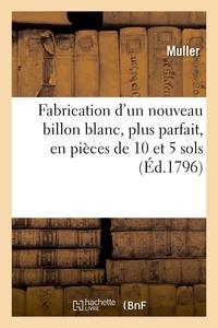FABRICATION D'UN NOUVEAU BILLON BLANC, PLUS PARFAIT, EN PIECES DE 10 ET 5 SOLS, CINQ DECIMES - ET VI