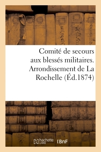 COMITE DE SECOURS AUX BLESSES MILITAIRES. ARRONDISSEMENT DE LA ROCHELLE (ED.1874) - A MESSIEURS LES