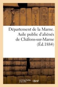 DEPARTEMENT DE LA MARNE. ASILE PUBLIC D'ALIENES DE CHALONS-SUR-MARNE (ED.1884) - MORAL ET MEDICAL. C