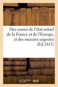 DES CAUSES DE L'ETAT ACTUEL DE LA FRANCE ET DE L'EUROPE, ET DES MESURES URGENTES (ED.1815) - QUE LES