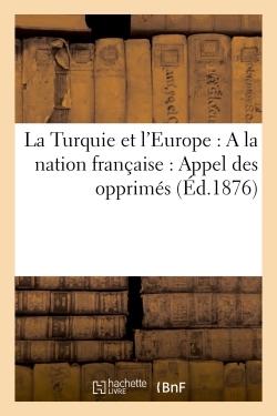LA TURQUIE ET L'EUROPE : A LA NATION FRANCAISE : APPEL DES OPPRIMES (ED.1876)