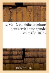 LA VERITE, OU PETITE BROCHURE POUR SERVIR A UNE GRANDE HISTOIRE (ED.1815) - DE L'ARRESTATION ET DU J