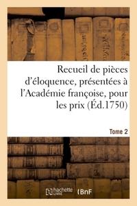 RECUEIL DE PIECES D'ELOQUENCE, PRESENTEES A L'ACADEMIE FRANCOISE, POUR LES PRIX (ED.1750) TOME 2 - ,