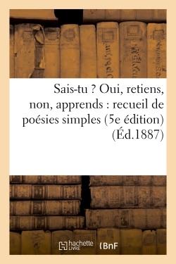 SAIS-TU ? OUI, RETIENS, NON, APPRENDS : RECUEIL DE POESIES SIMPLES (5E EDITION) (ED.1887) - D'EXERCI