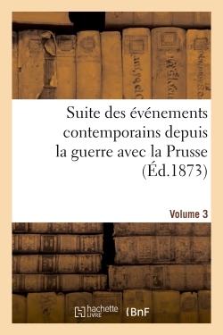 SUITE DES EVENEMENTS CONTEMPORAINS DEPUIS LA GUERRE AVEC LA PRUSSE (ED.1873) VOLUME 3