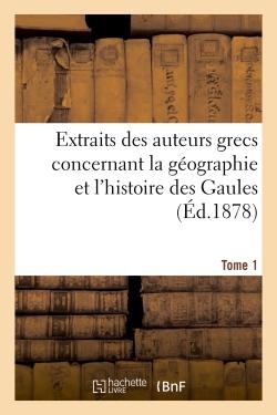 EXTRAITS DES AUTEURS GRECS CONCERNANT LA GEOGRAPHIE ET L'HISTOIRE DES GAULES. T. 1