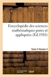 ENCYCLOPEDIE DES SCIENCES MATHEMATIQUES PURES ET APPLIQUEES. TOME II. TROISIEME VOLUME