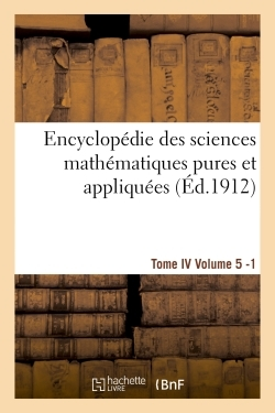 ENCYCLOPEDIE DES SCIENCES MATHEMATIQUES PURES ET APPLIQUEES. TOME IV. CINQUIEME VOLUME FASC.1