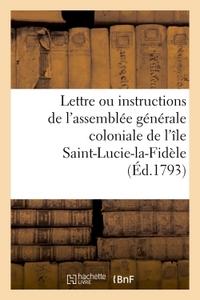 LETTRE OU INSTRUCTIONS DE L'ASSEMBLEE GENERALE COLONIALE DE L'ILE SAINT-LUCIE-LA-FIDELE - A J.-B. TH