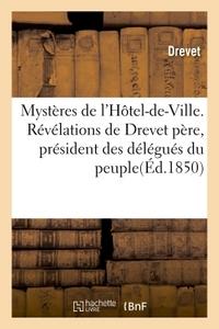 MYSTERES DE L'HOTEL-DE-VILLE. REVELATIONS DE DREVET PERE, PRESIDENT DES DELEGUES DU PEUPLE - FAITS E