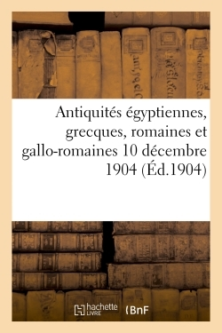 ANTIQUITES EGYPTIENNES, GRECQUES, ROMAINES ET GALLO-ROMAINES