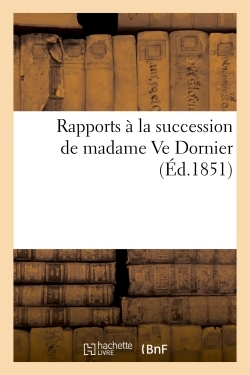 RAPPORTS A LA SUCCESSION DE MADAME VE DORNIER