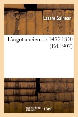 L'ARGOT ANCIEN... : 1455-1850