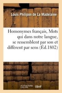 HOMONYMES FRANCAIS, MOTS QUI DANS NOTRE LANGUE, SE RESSEMBLENT PAR LE SON ET DIFFERENT PAR LE SENS