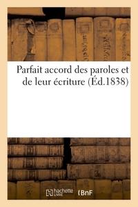PARFAIT ACCORD DES PAROLES ET DE LEUR ECRITURE